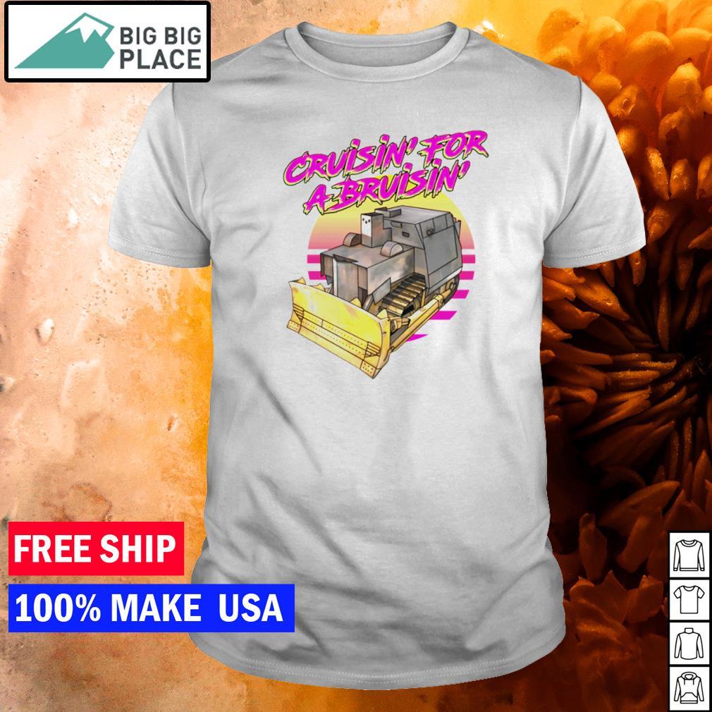 Cruisin' for a bruisin' shirt