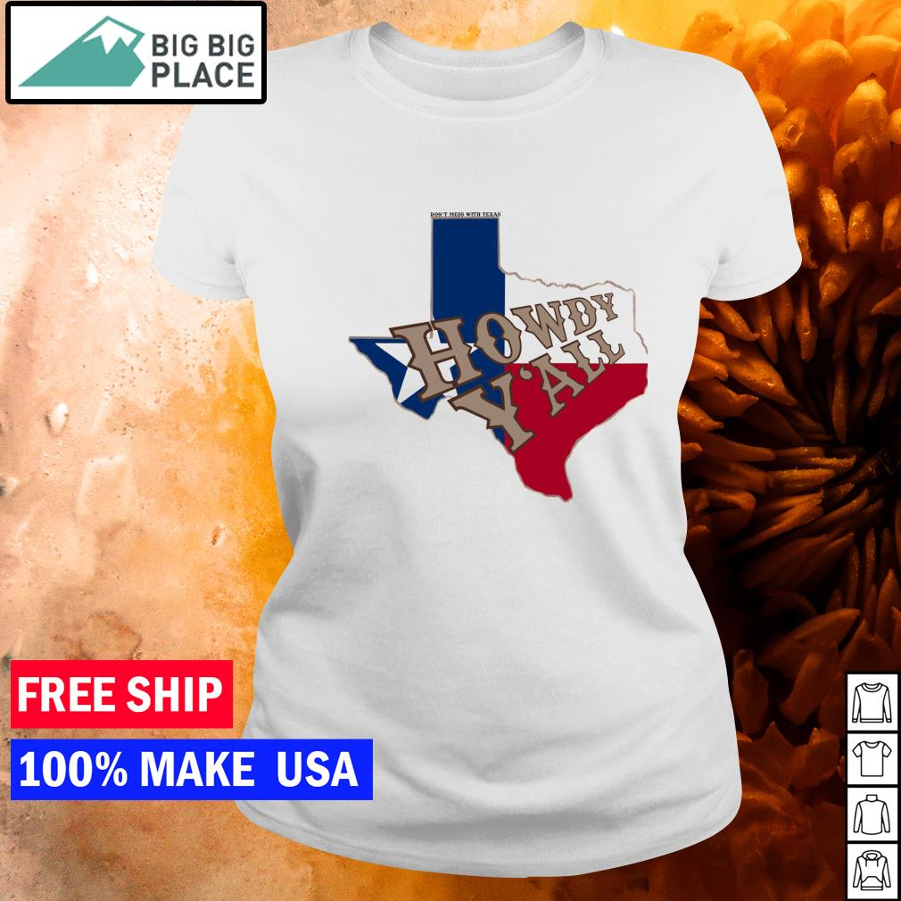 Don't mess with Texas howdy y'all s ladies tee