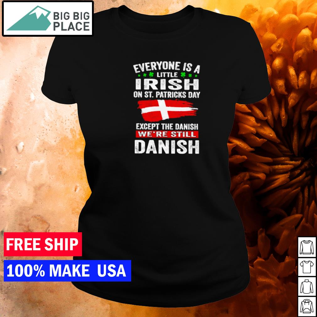 Everyone is a little Irish on St Patrick's Day except the Danish we're still Danish s ladies tee