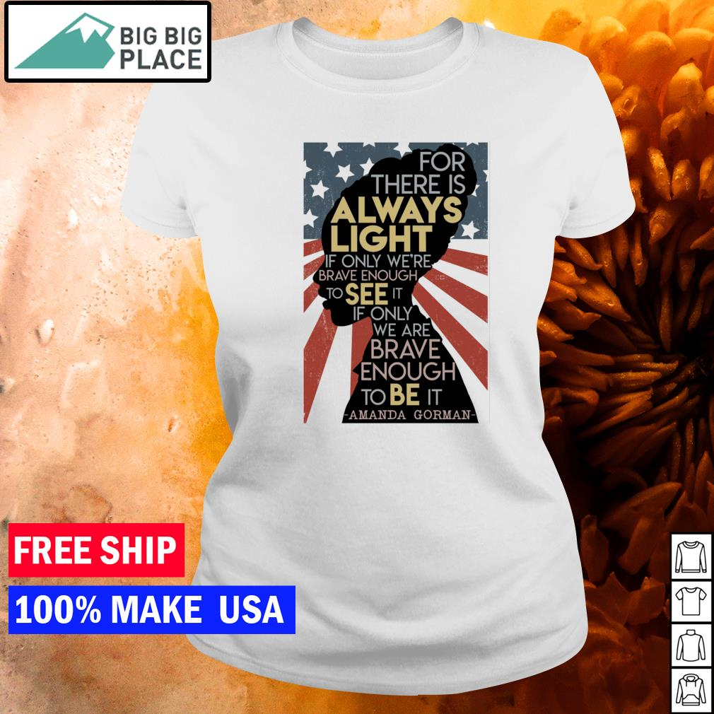 For there is always light if only we're brave enough to see it if only we're brave enough to be it American Flag s ladies tee