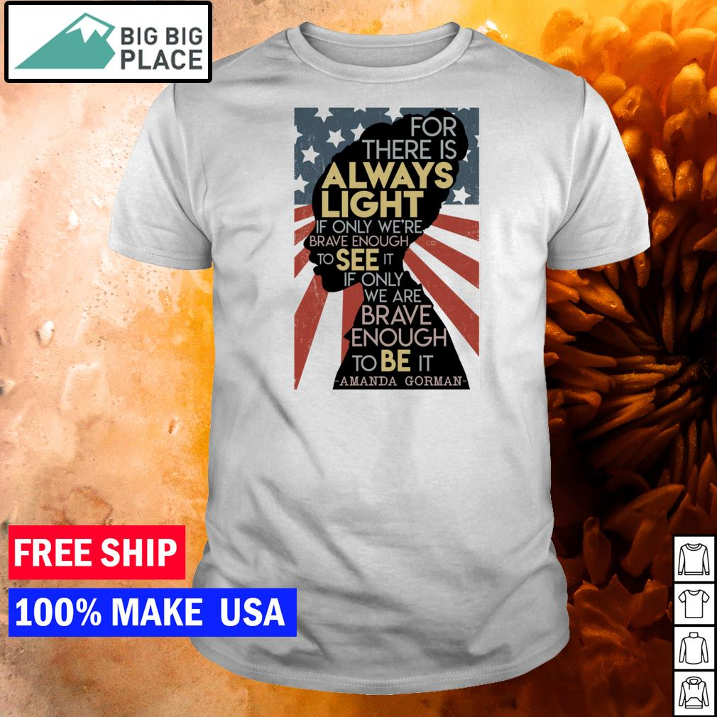For there is always light if only we're brave enough to see it if only we're brave enough to be it American Flag shirt