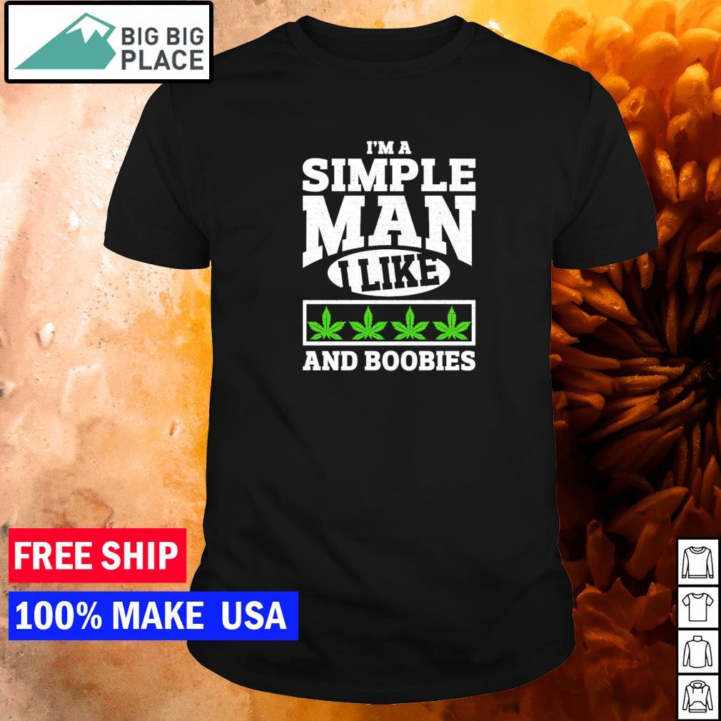 I'm a simple man I like weed and boobies shirt