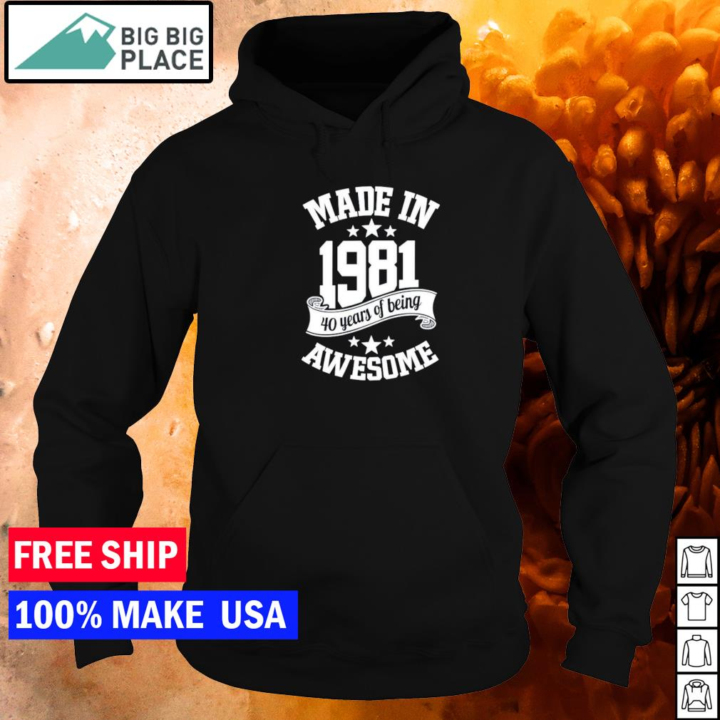 Made in 181 40 years of being awesome s hoodie