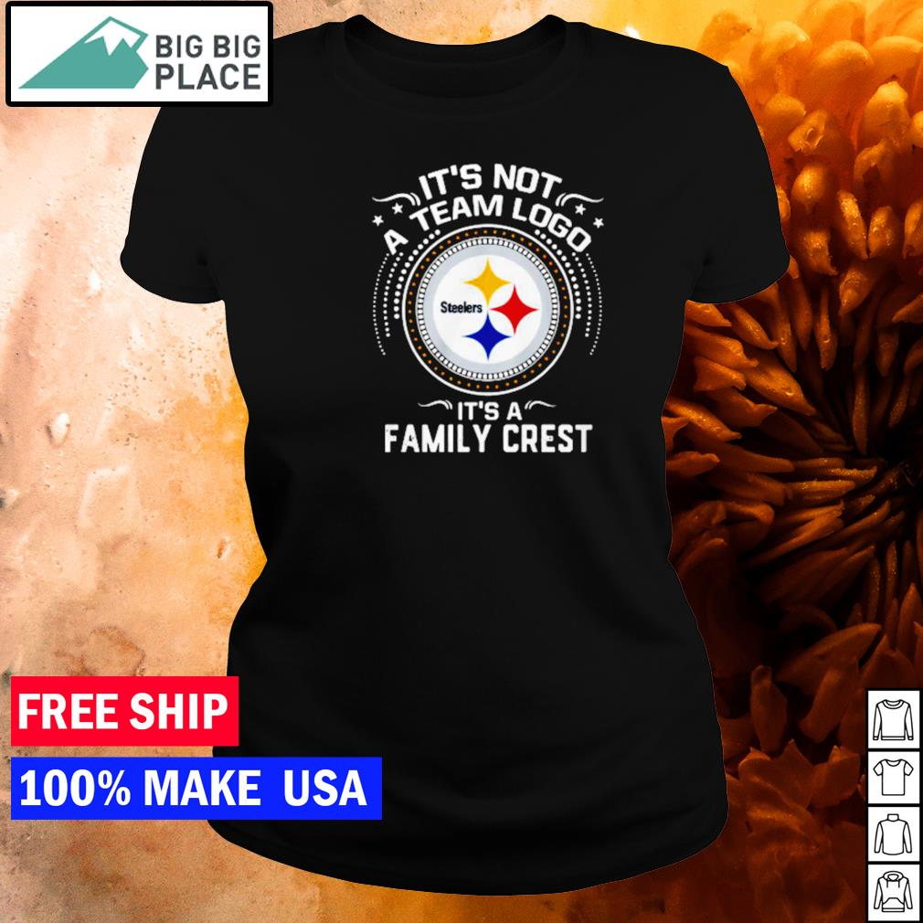 Pittsburgh Steelers it's not a team logo it's a family crest s ladies tee