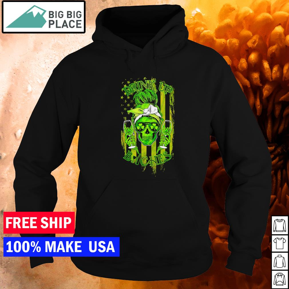 Skull girl drink up bitches American Flag St Patrick's Day s hoodie