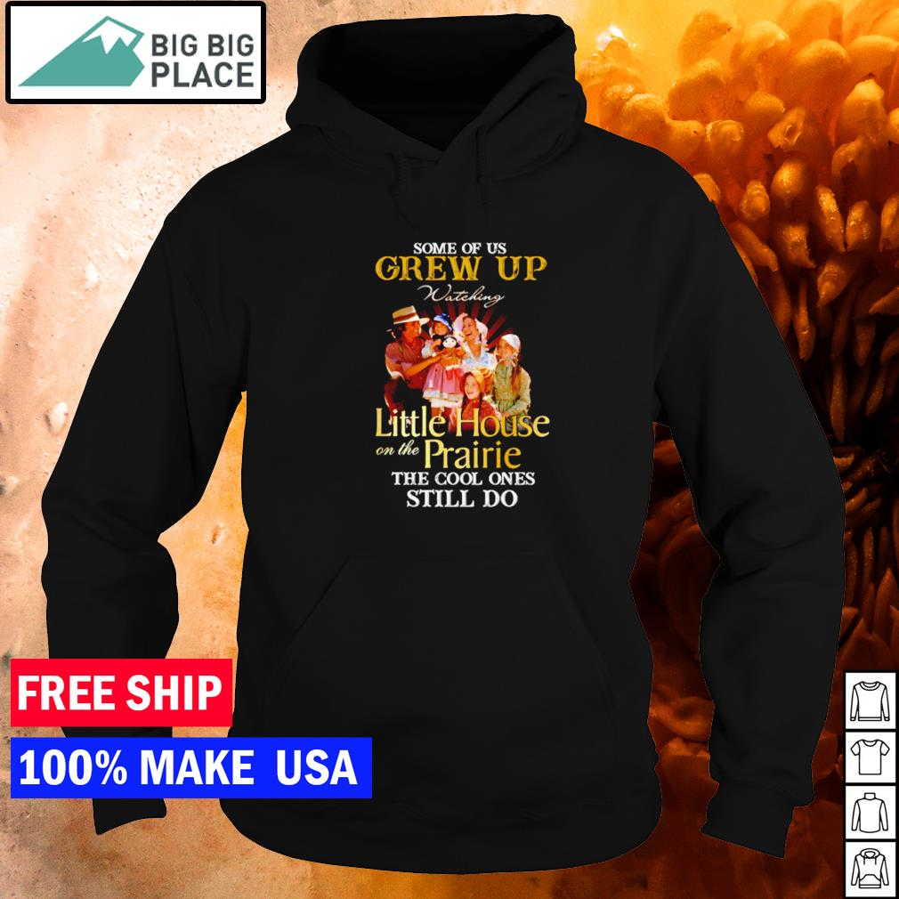 Some of us grew up watching Little House on the Prairie the cool ones still do s hoodie