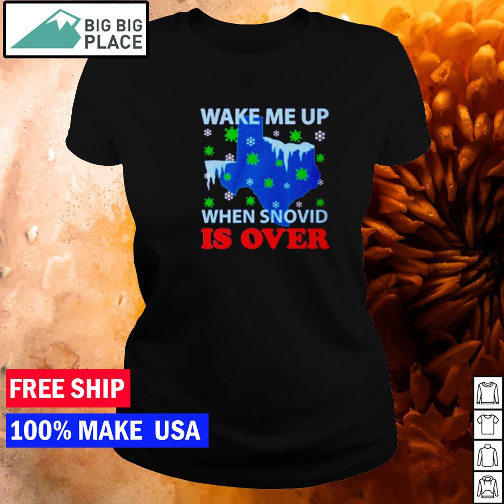 Texas wake me up when snovid is over s ladies tee