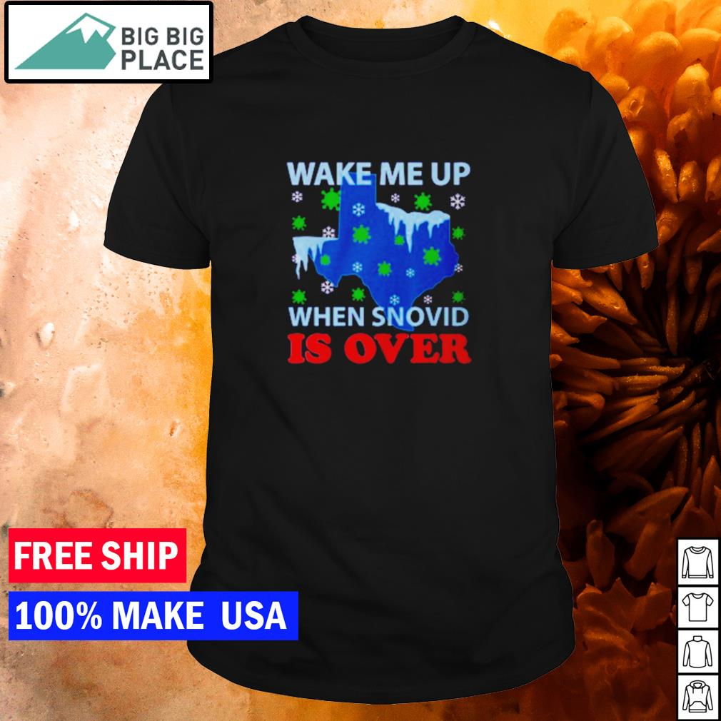 Texas wake me up when snovid is over shirt
