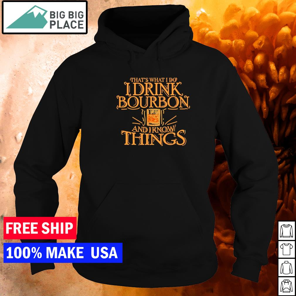 That's what I do I drink bourbon and I know things s hoodie