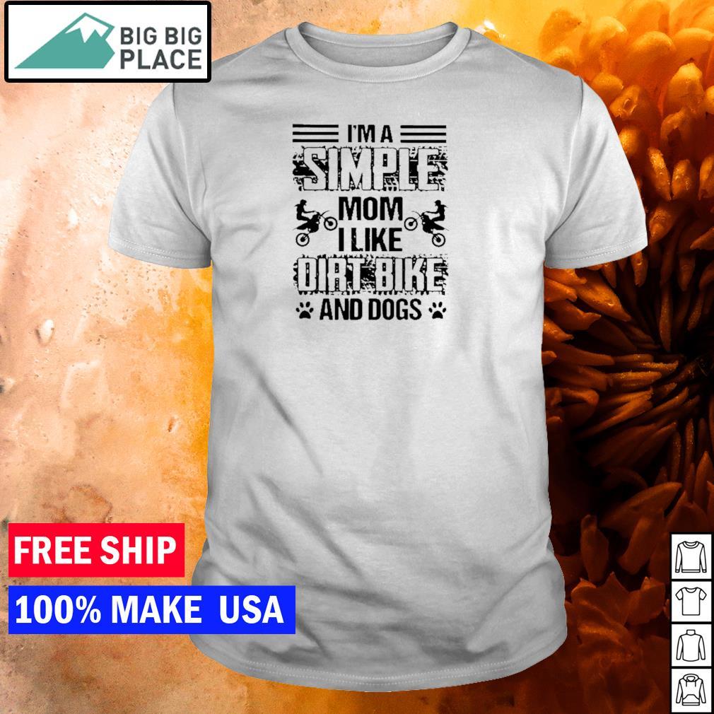I'm a simple mom I like dirt bike and dogs shirt