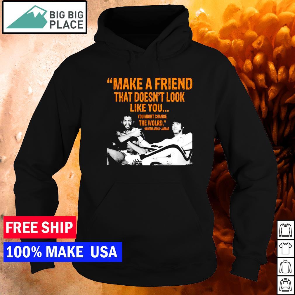 Kareem Abdul-Jabbar make a friend that doesn't look like you hoodie