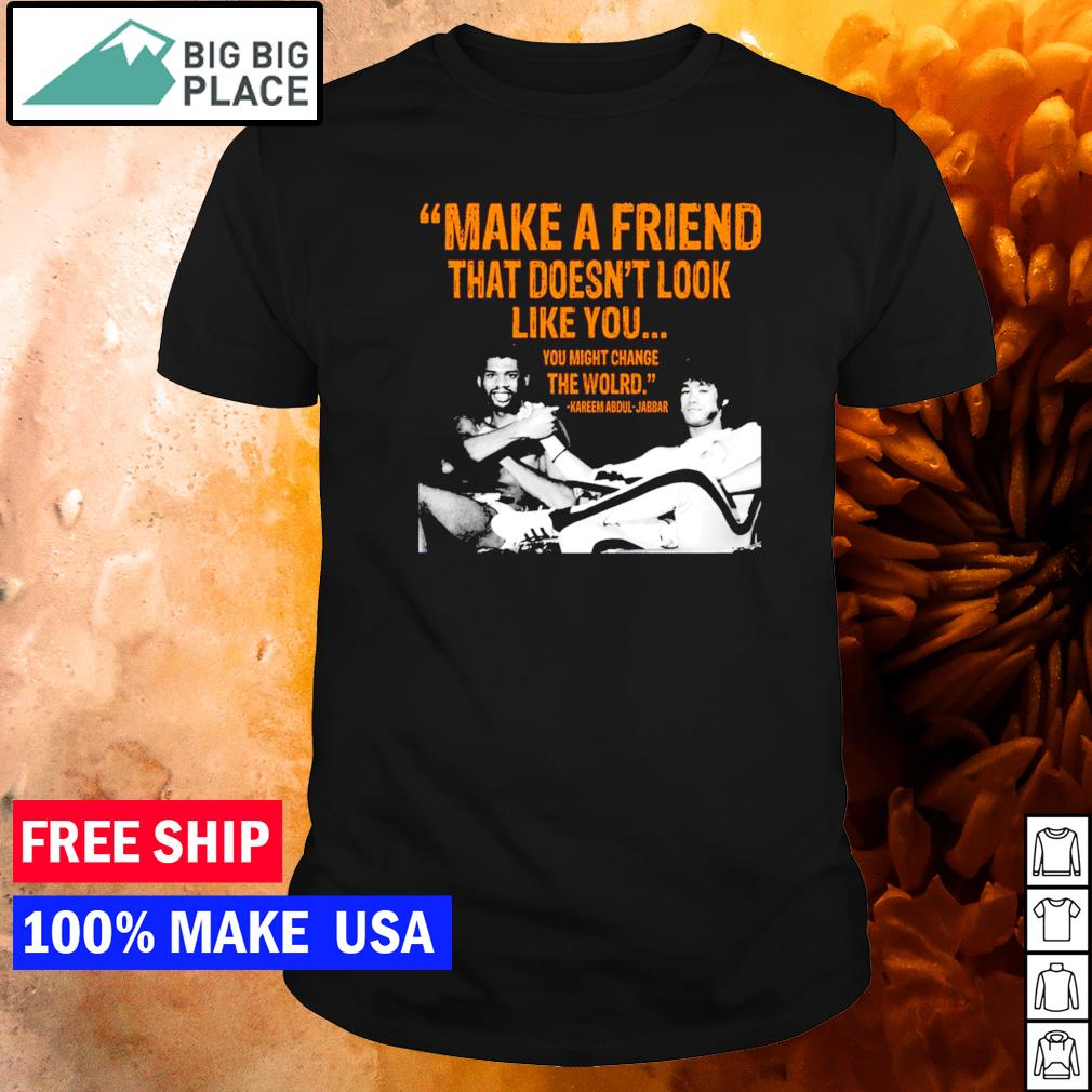 Kareem Abdul-Jabbar make a friend that doesn't look like you shirt