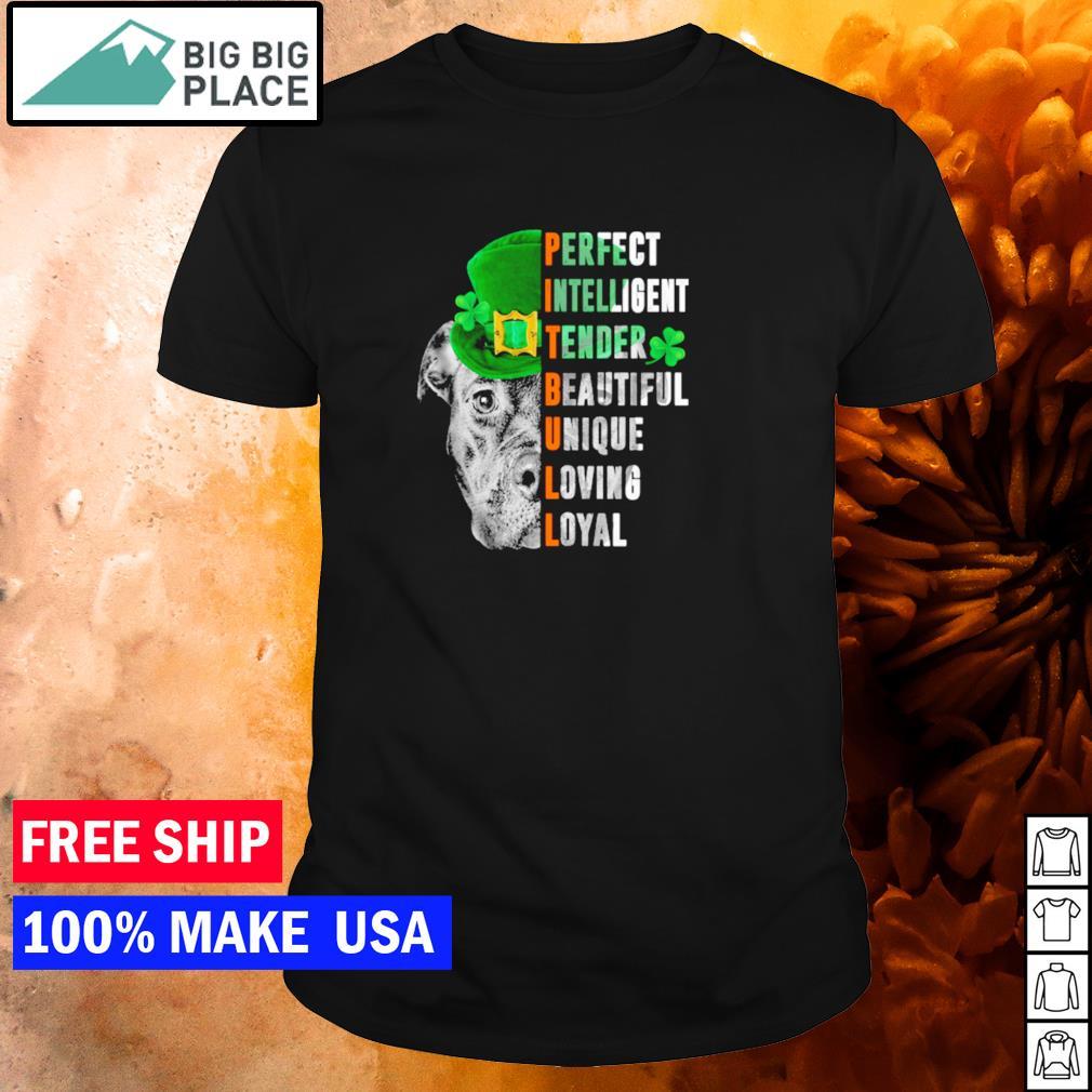 Pitbull perfect intelligent tender beautiful unique loving loyal St Patrick's Day shirt