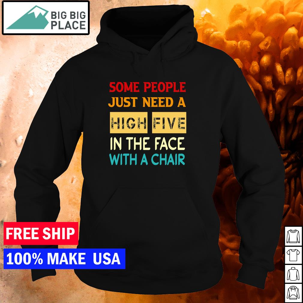 Some people just need a high five in the face with a chair s hoodie