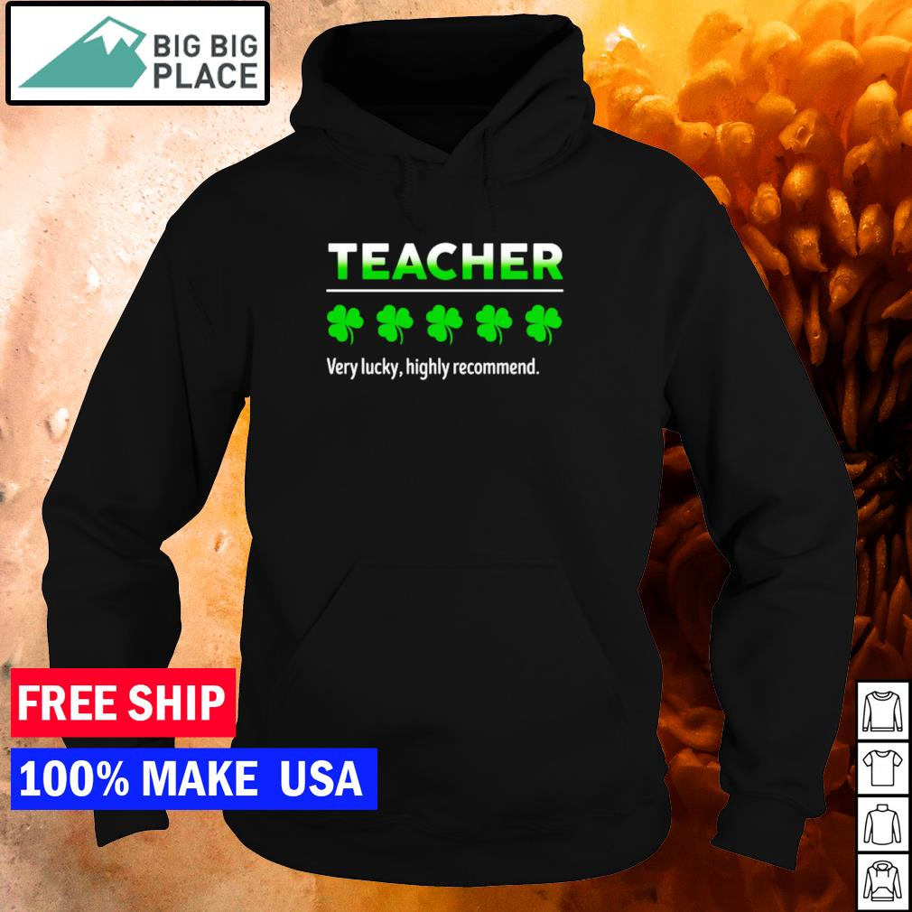 Teacher 5 star very lucky highly recommend happy St Patrick's Day s hoodie