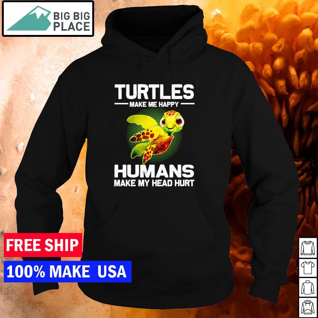 Turtles make me happy humans make my head hurt s hoodie