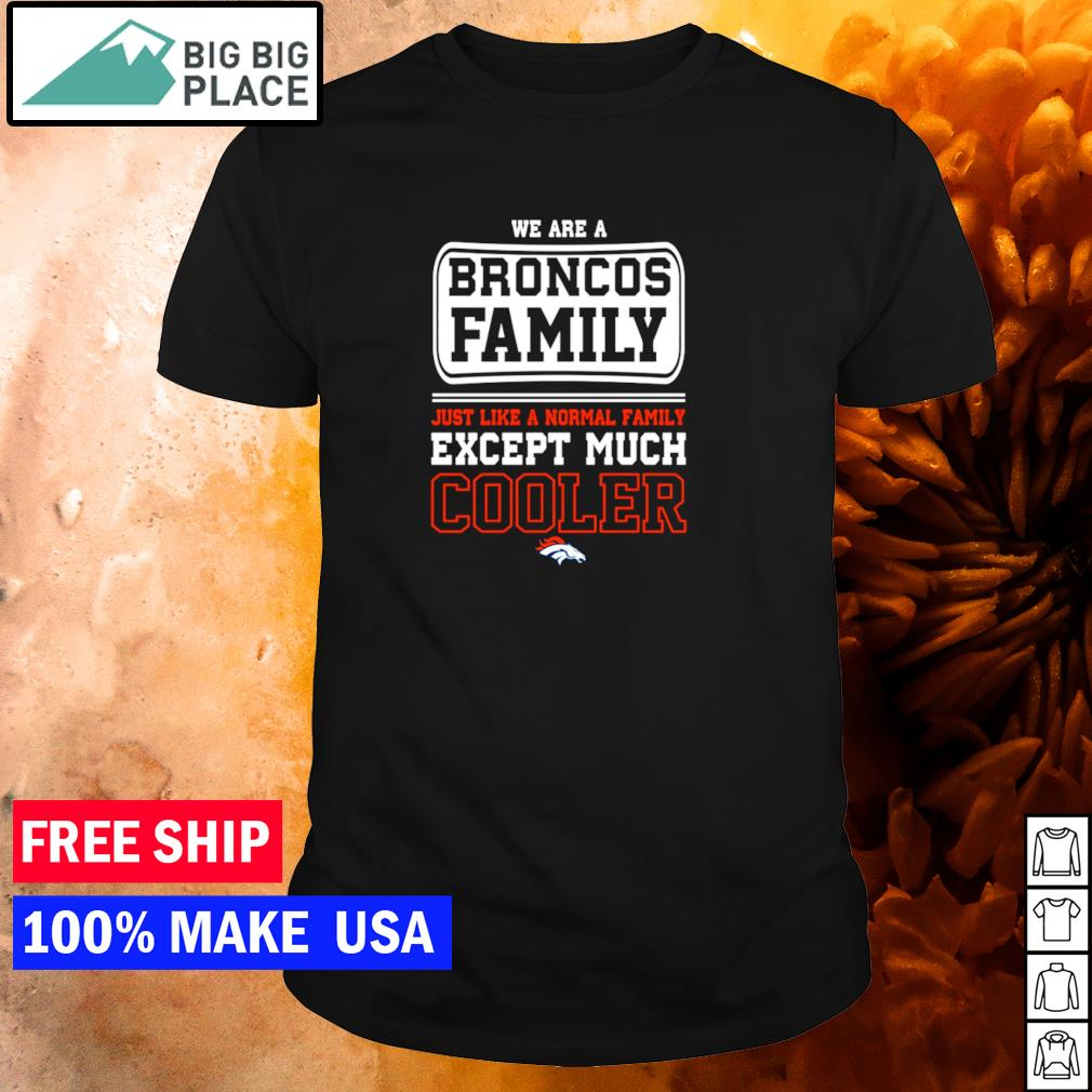 We are a Broncos family just like a normal family except much cooler shirt