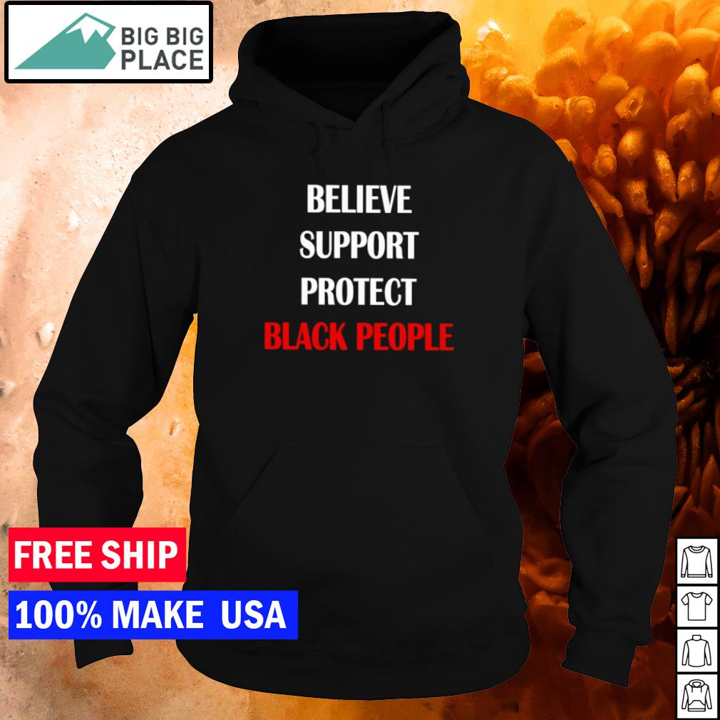Believe support protect black people s hoodie