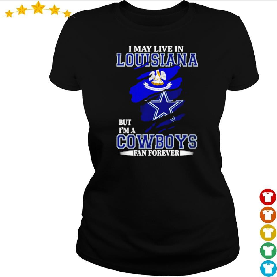 I may live in Louisiana but I'm a Dallas Cowboys fan forever s ladies tee