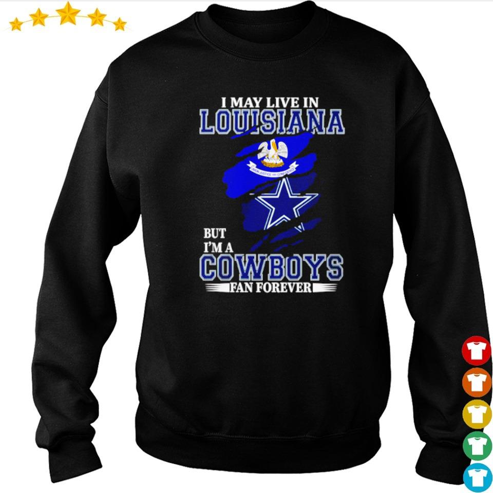 I may live in Louisiana but I'm a Dallas Cowboys fan forever s sweater
