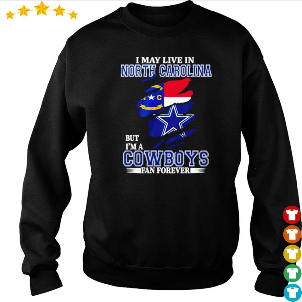I may live in North Carolina but I'm a Dallas Cowboys fan forever s sweater