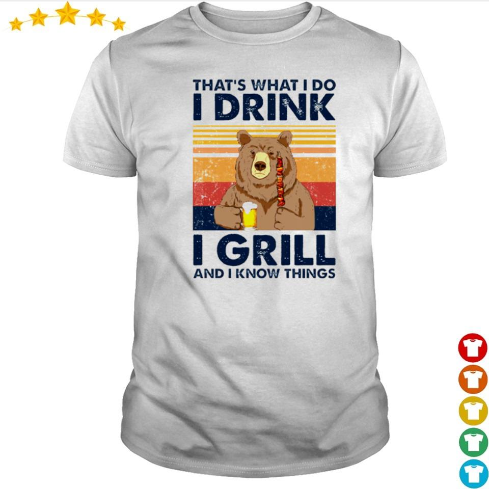 Bear that's what I do I drink I girll and I know things shirt