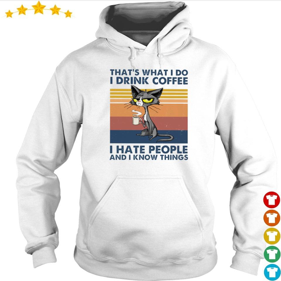 Cat that's what I do I drink coffee I hate people and I know things vintage s hoodie