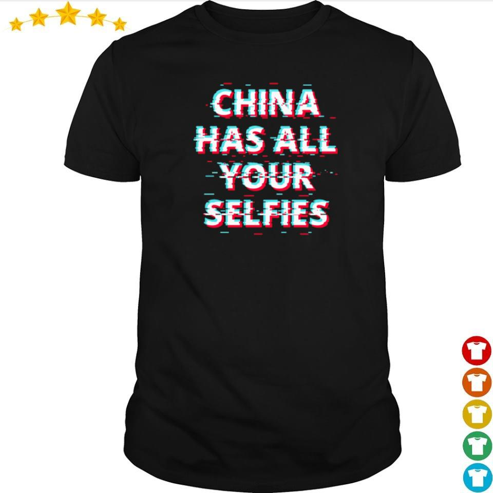 China has all your Selfies shirt