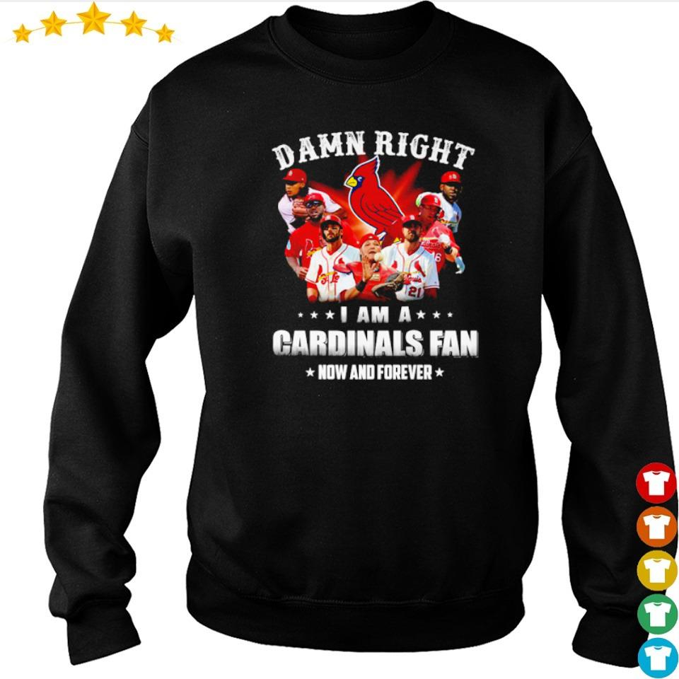 Damn right I am a Cardinals fan now and forever s sweater
