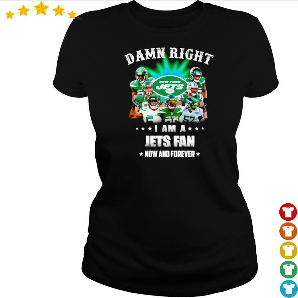 Damn right I am a Jets fan now and forever s ladies tee
