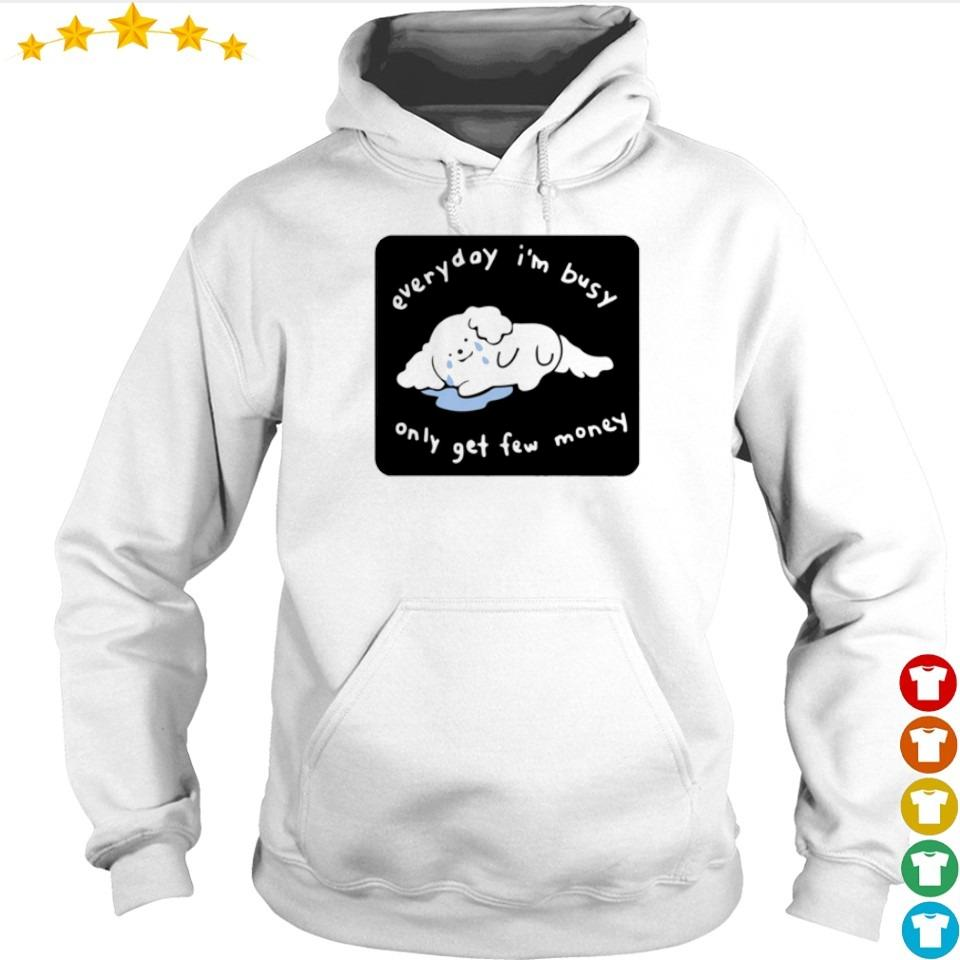 Everyday I'm busy only get few money s hoodie