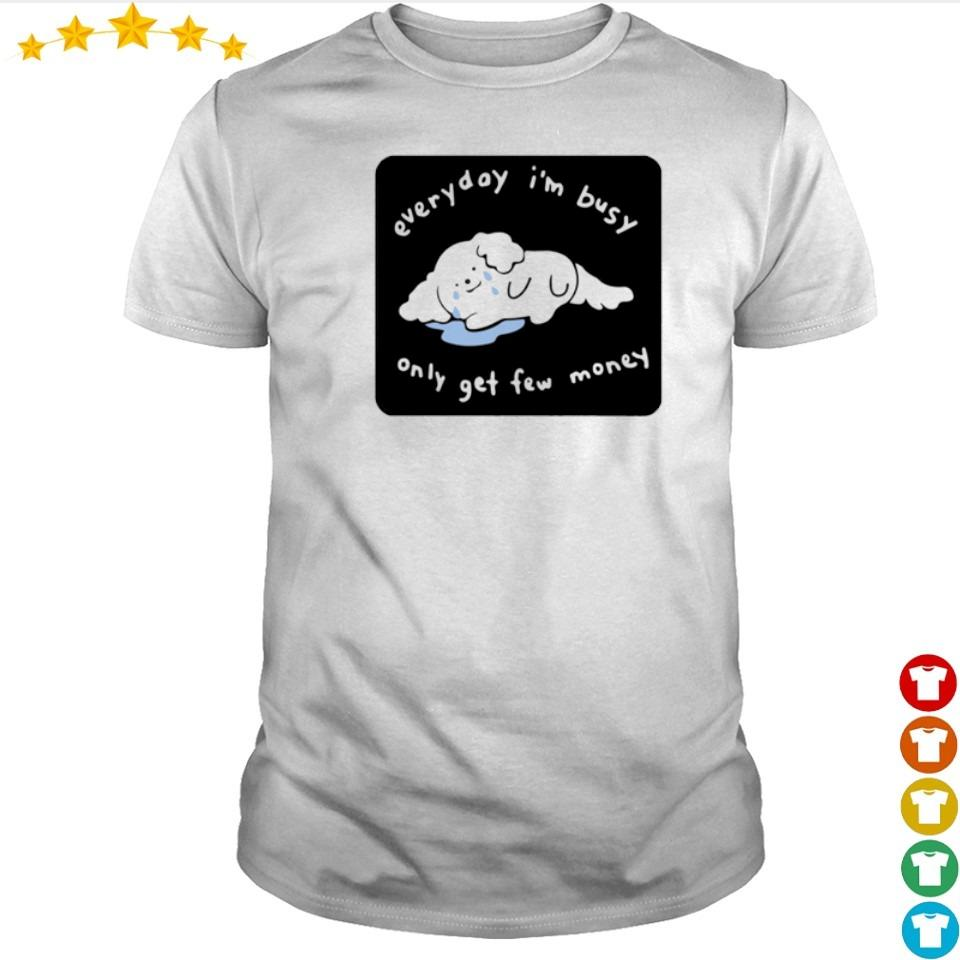 Everyday I'm busy only get few money shirt