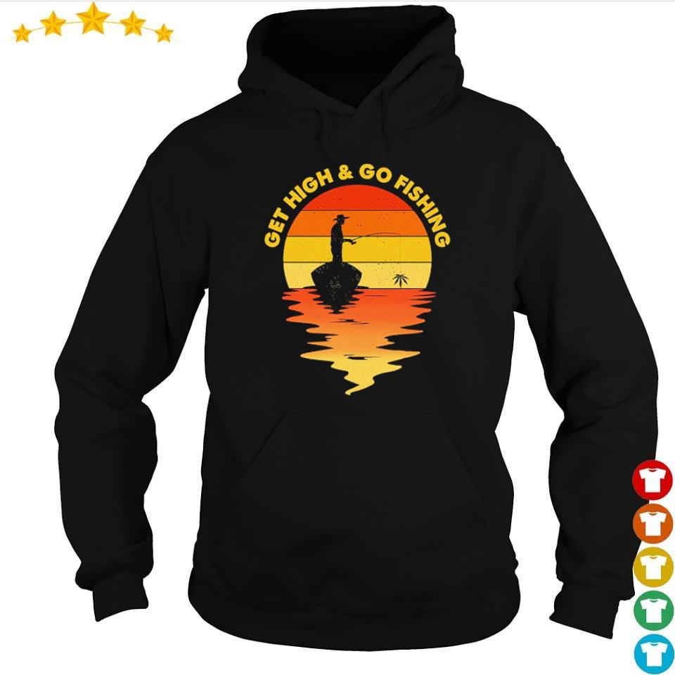 Get high and go fishing vintage s hoodie