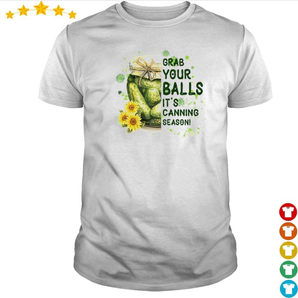 Grab your balls it's canning season shirt