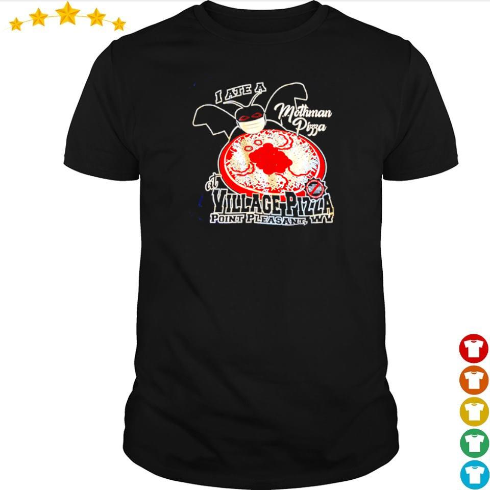 I ate a mothman pizza at Village Pizza point pleasant shirt