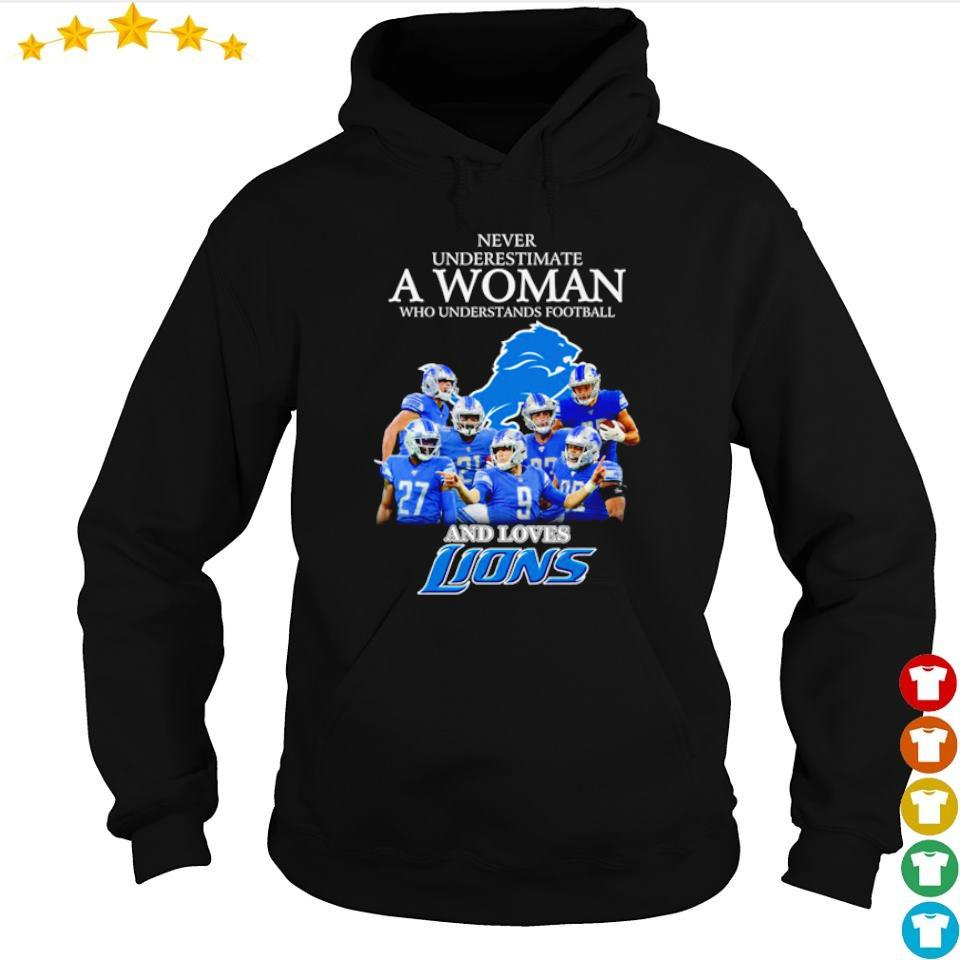 Never underestimate a woman who understands football and loves Lions s hoodie