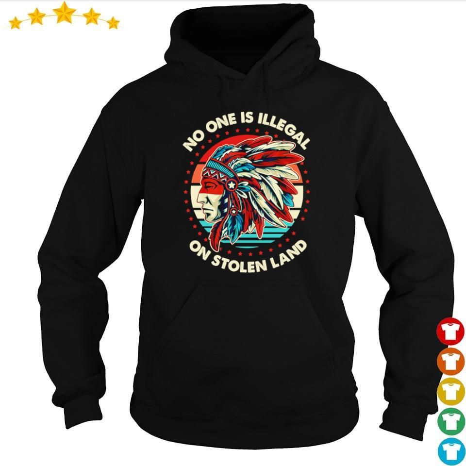 No on is illegal on stolen land s hoodie