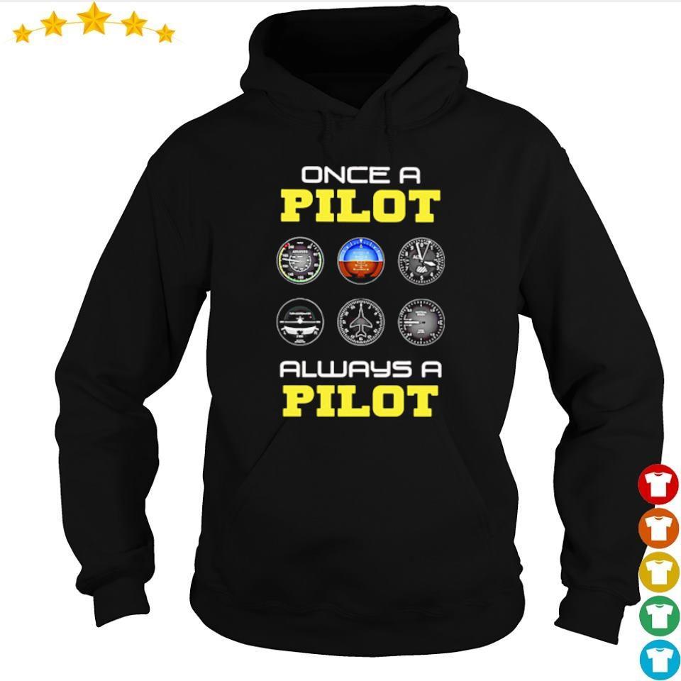 Once a Pilot always a Pilot s hoodie