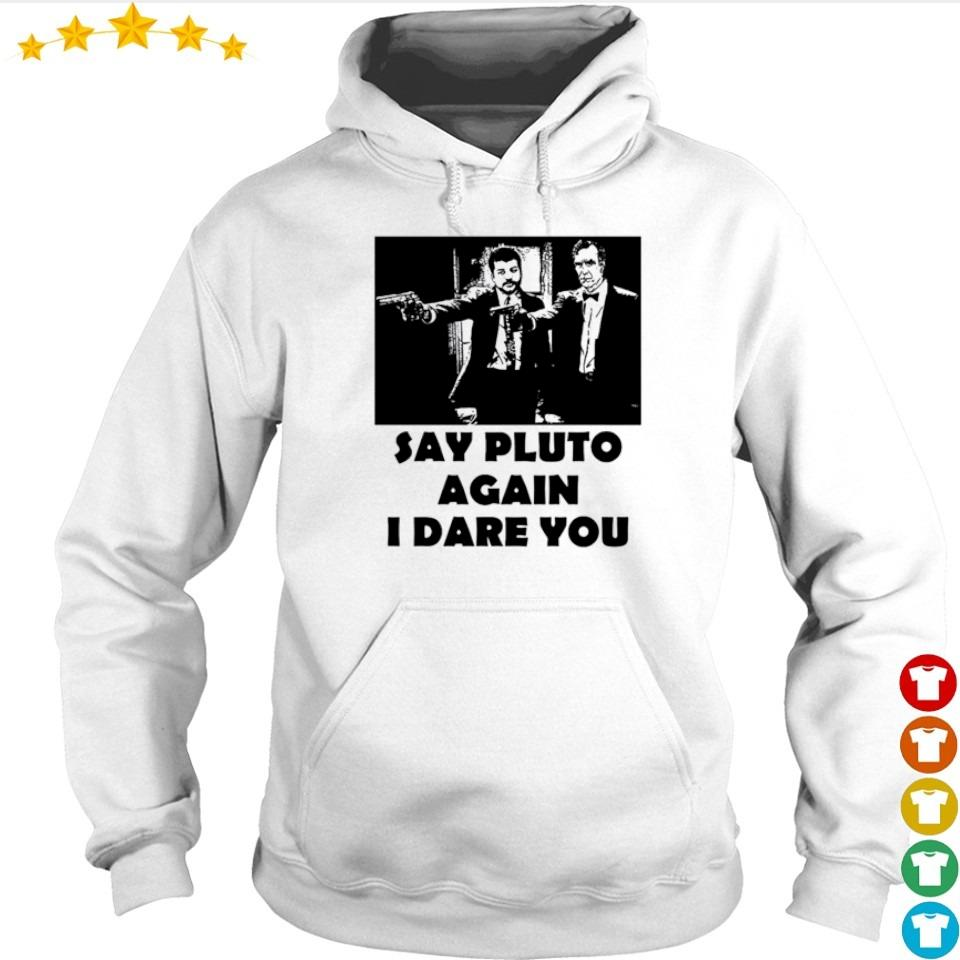 Say pluto again I dare you s hoodie