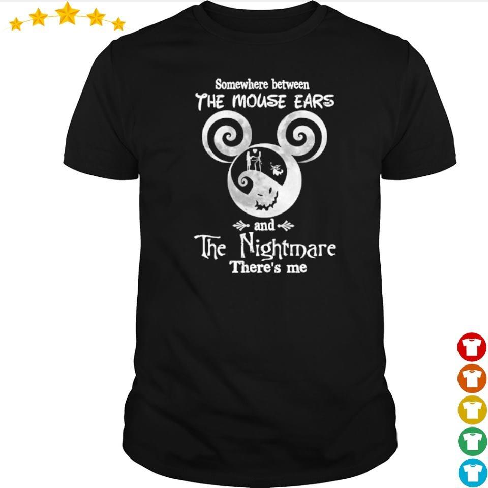 Somewhere between the mouse ears and the nighmare there's me shirt