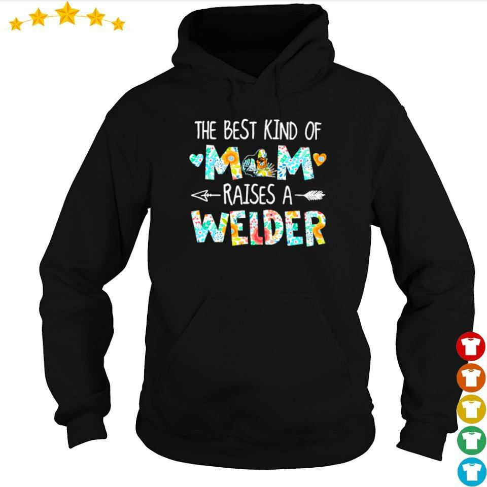 The best kind of mom raises an Welder s hoodie