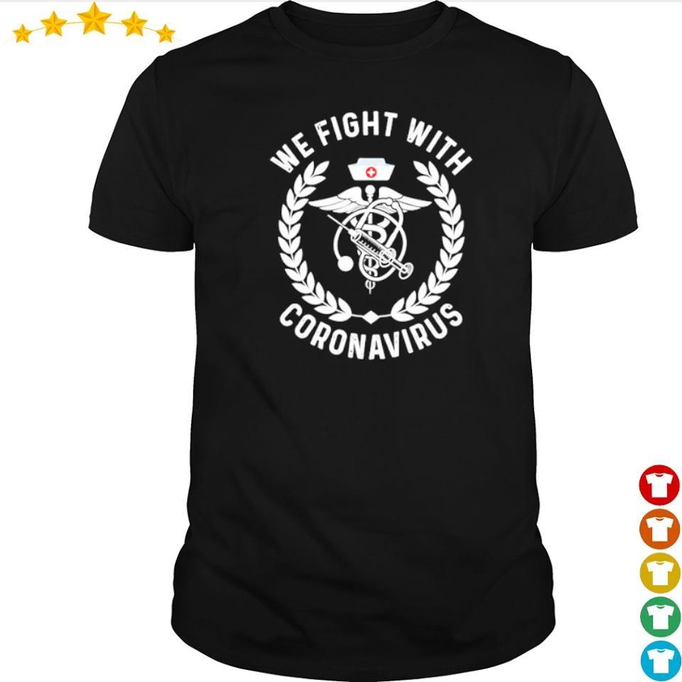 We fight with coronavirus shirt