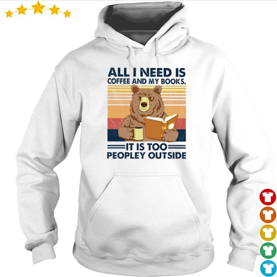 All I need is coffee and my books it is too peopley outside vintage s hoodie