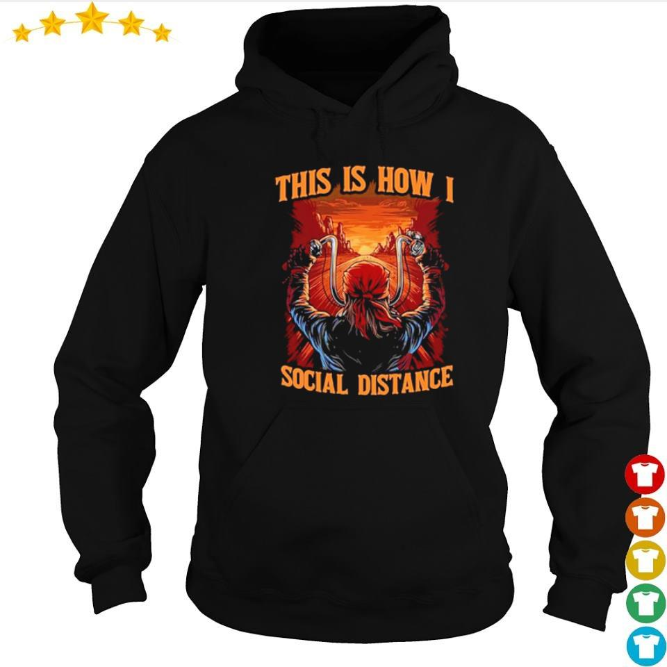 Biker this is how I social distance s hoodie