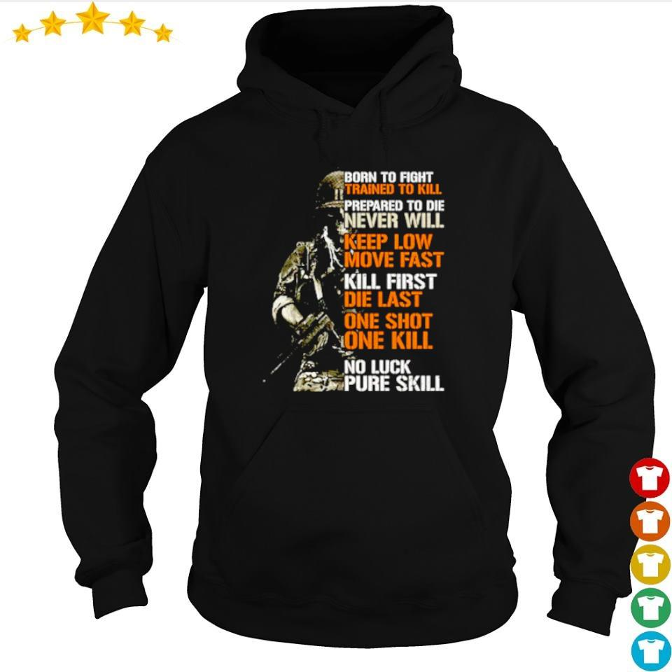 Born to fight trained to kill prepared to die never will keep low move fast s hoodie