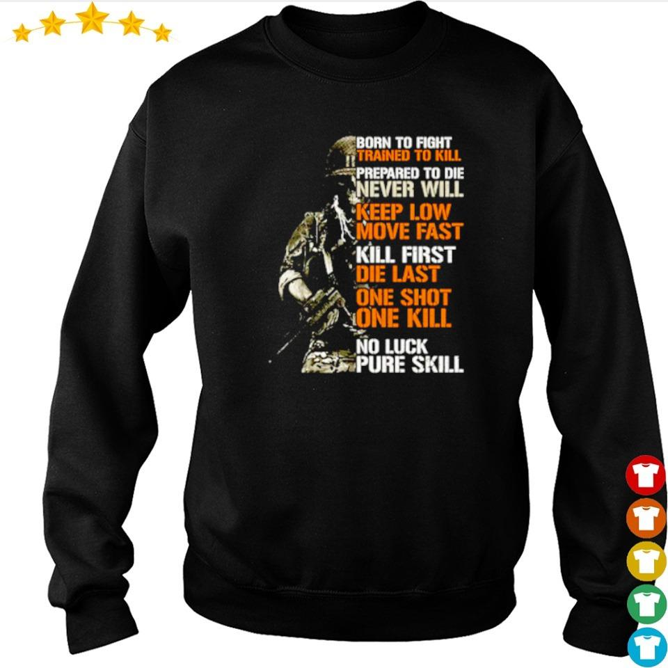 Born to fight trained to kill prepared to die never will keep low move fast s sweater
