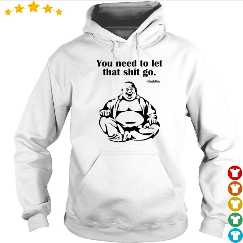 Buddha you need to let that shit go s hoodie