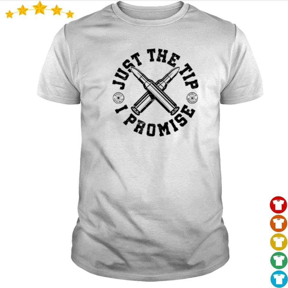 Bullets just the tip I promise shirt