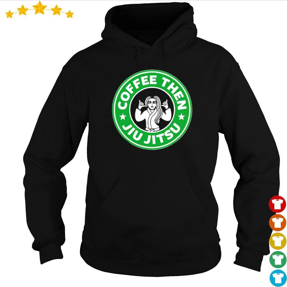 Coffee thn Jiu Jitsu s hoodie