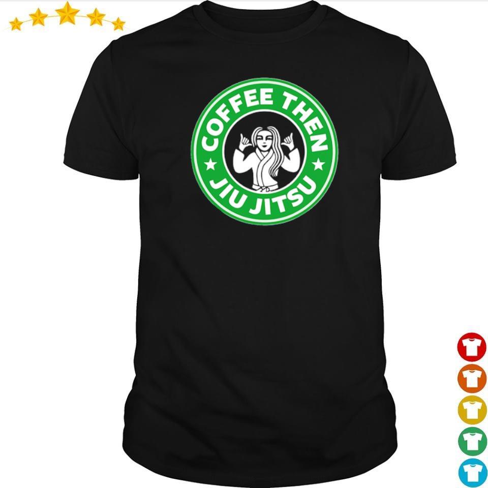 Coffee thn Jiu Jitsu shirt